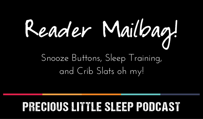 Reader Mailbag – Snooze Buttons, Sleep Training, and Crib Slats – EP 9