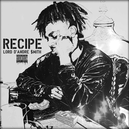 Lord D'Andre $mith – Recipe (Available Now on iTunes & Spotify)