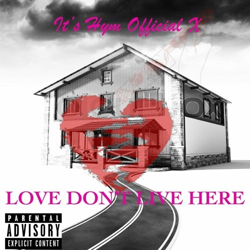"""It's Hym Lets You Know """"Love Don't Live Here"""""""