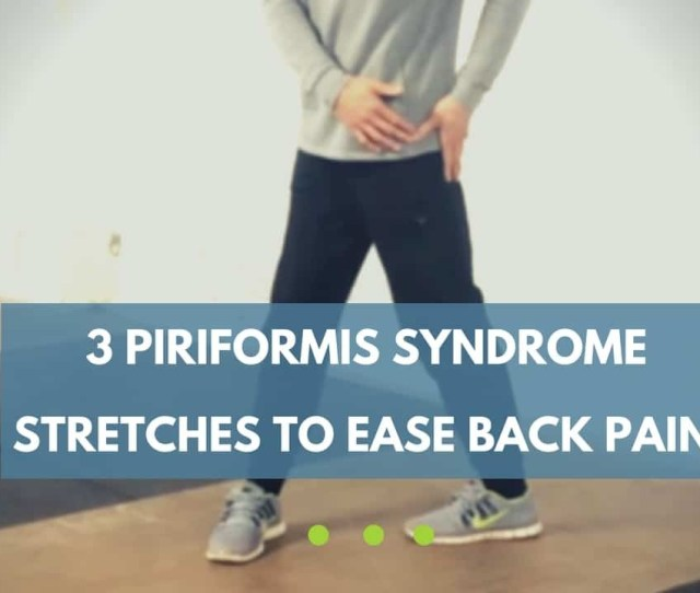 Piriformis Syndrome Stretches To Ease Back Pain And Sciatica