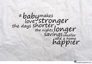A baby makes love stronger - Love and pregnancy quote