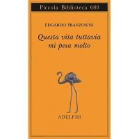 Edgardo Franzosini, Questa vita tuttavia mi pesa molto