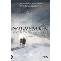 """""""Dove porta la neve"""" di Matteo Righetto"""