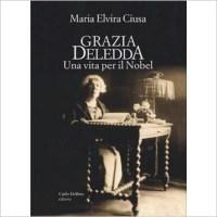 """""""Grazia Deledda. Una vita per il Nobel"""" di Maria Elvira Ciusa"""