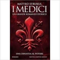 """""""I Medici - Un grande romanzo storico"""" di Matteo Strukul"""