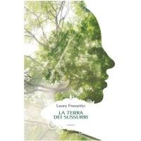 """""""La terra dei sussurri"""" di Laura Frassetto"""
