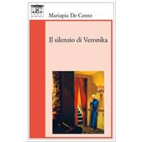 """""""Il silenzio di Veronika"""" di Mariapia De Conto"""