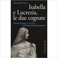 """""""Isabella e Lucrezia, le due cognate, donne di potere e di corte nell'Italia del Rinascimento"""" di Alessandra Necci"""