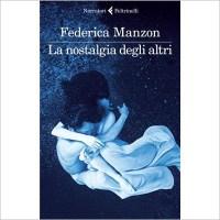 """""""La nostalgia degli altri """" di Federica Manzon"""