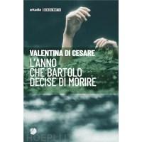 """""""L'anno che Bartolo decise di morire"""" di Valentina Di Cesare"""