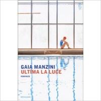 """""""Ultima la luce"""" di Gaia Manzini"""
