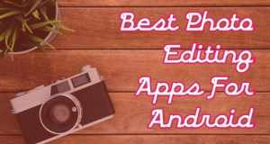 6 Best Photo Editing Apps With Stunning Features