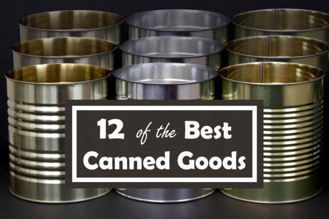 Best Canned Goods for Starting Food Storage – Starter Kit