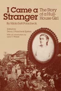 UI Press   Hilda Satt Polacheck   I Came a Stranger  The Story of a     Cover for POLACHECK  I Came a Stranger  The Story of a Hull House
