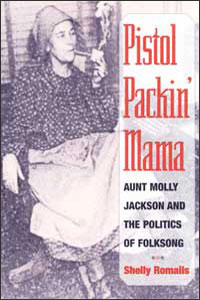 Cover for ROMALIS: Pistol Packin' Mama: Aunt Molly Jackson and the Politics of Folksong