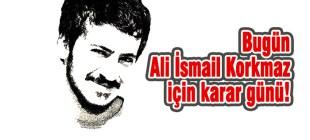 Bugün Ali İsmail Korkmaz günü!