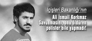 İçişleri Bakanlığı'nın Ali İsmail savunmasını, öldüren polisler bile yapmadı