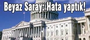 Beyaz Saray: Hata yaptık!