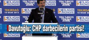 Davutoğlu: CHP darbecilerin partisi!