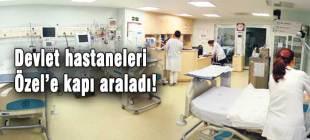 Devlet hastaneleri özele kapı araladı!