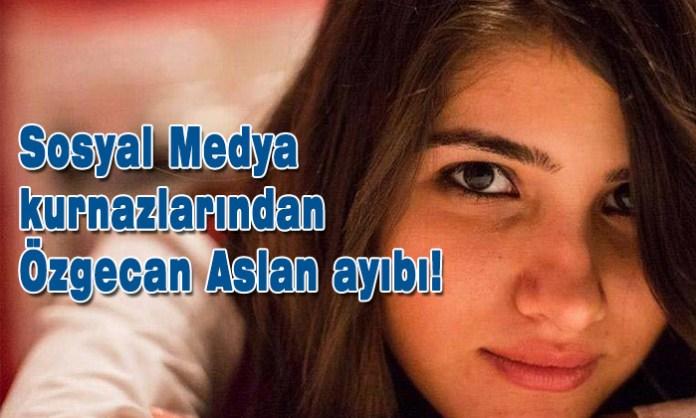 Sosyal Medya kurnazlarından Özgecan Aslan ayıbı!