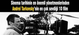 Andrei Tarkovsky seçimiyle izlemeniz gereken 10 film