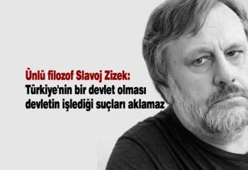 Slavoj Zizek: Türkiye'nin bir devlet olması devletin işlediği suçları aklamaz