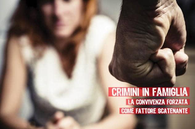 """I CRIMINI IN FAMIGLIA: la convivenza forzata """"come fattore scatenante"""