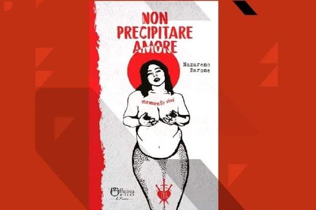 """Oggi, al The Spark Creative Hub Mondadori """"Non precipitare amore"""", il libro di Nazareno Barone"""