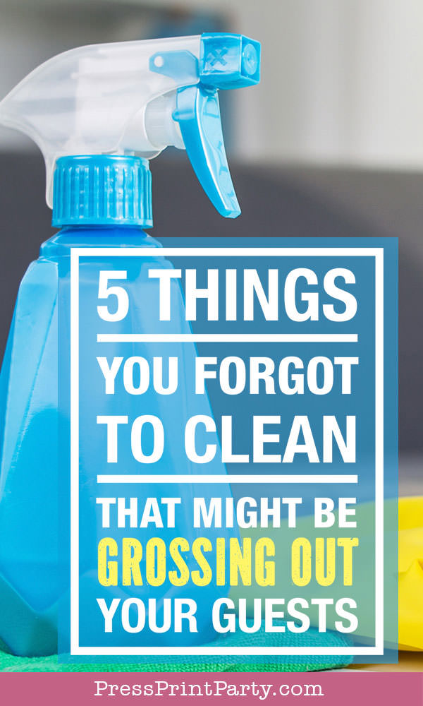 How to clean your house for guests 5 things you forgot to clean that might be grossing out your guests