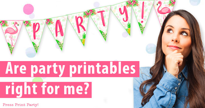Are party printables right for me? How to use them and why they're so awesome