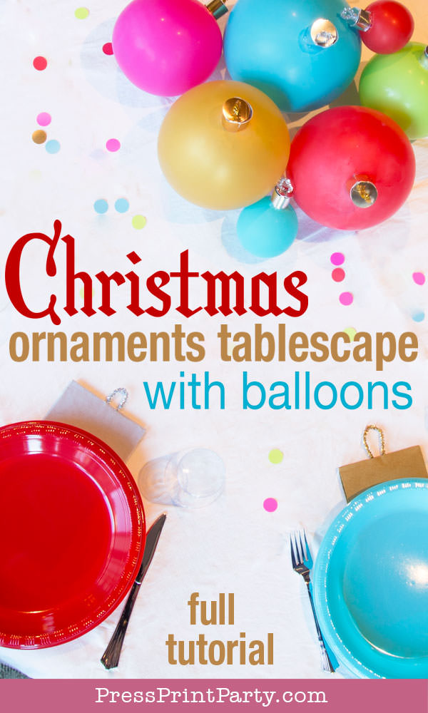 Christmas ornaments tablescape with balloons full tutorial. DIY Christmas Table Decor Ideas. Christmas Balloon Tablescape that looks like big ornaments. Great cheap centerpiece for your Christmas party. Fun idea for a kids table or a big event. Easy DIY Christmas ornaments w. balloons. FREE template & SVG included to make ornament toppers. BE creative, cheer up your holiday table settings w. multi colored plates and balloons in non-traditional colors. Golds, reds, hot pink, bright blue, & light green. #christmas #tablescape #balloons Press Print Party!