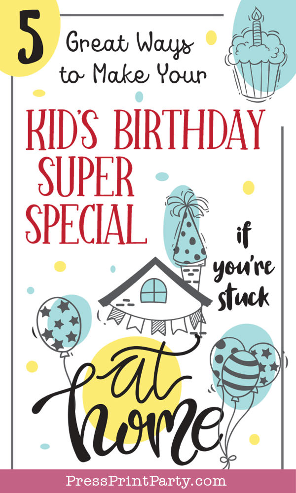 5 ways to make your kid's birthday special at home. Celebrate at home with family Press Print Party.