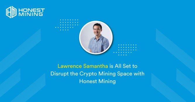 Lawrence Samantha is All Set to Disrupt the Cryptomining Space with Honest Mining 1