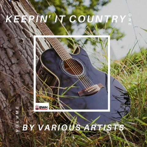 BWH Music Group Releases 'Keepin' It Country' – A Country Music Compilation Album 1