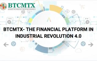 BTCMTX THE FINANCIAL PLATFORM IN INDUSTRIAL REVOLUTION 4.0 (Industry 4.0) 2