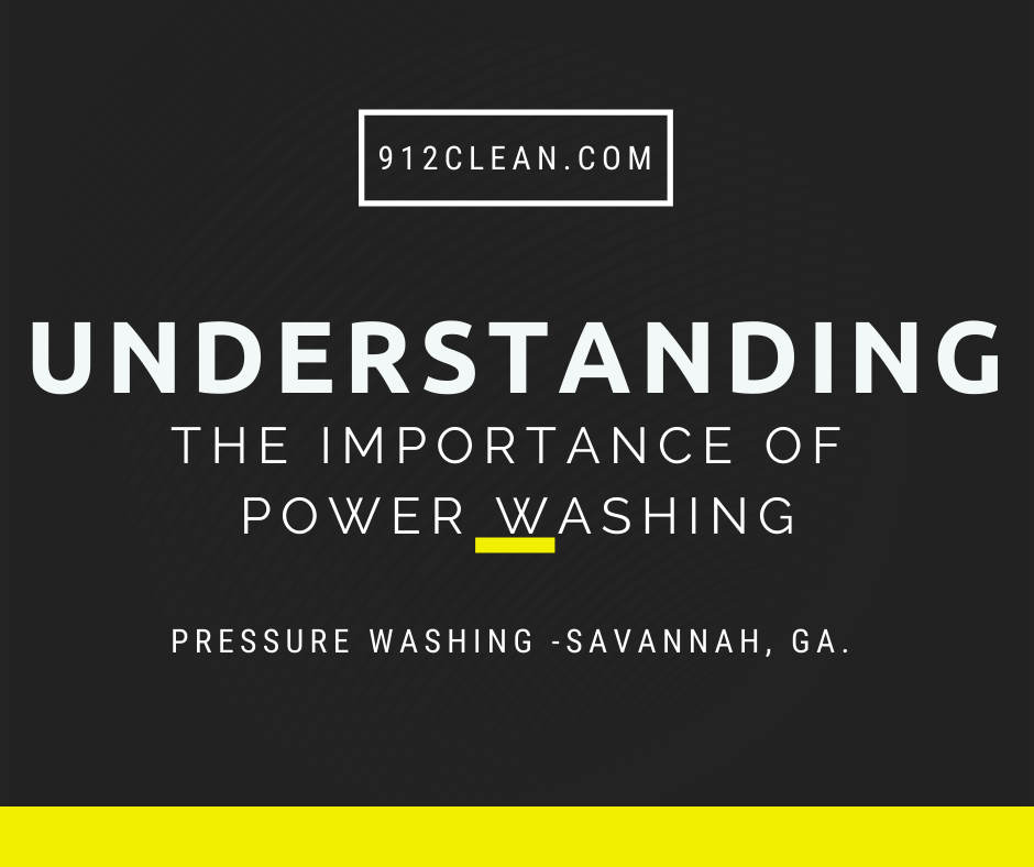 understanding the importance of power washing