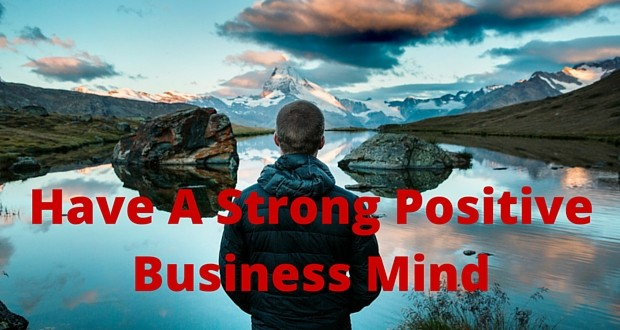 Have-A-Strong-Positive-Business-Mind Have A Strong Positive Mindset For Greater Business Success