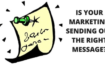 IS YOUR MARKETING SENDING OUT THE RIGHT MESSAGE?_