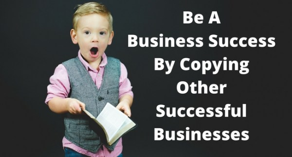Be-A-Business-SuccessBy-CopyingOtherSuccessfulBusinesses Be A Business Success By Copying Other Successful Businesses