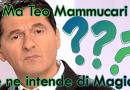 Teo Mammucari è un esperto di Magia?