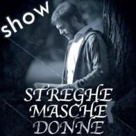 show_Stefano Cavanna in Streghe Masche Donne