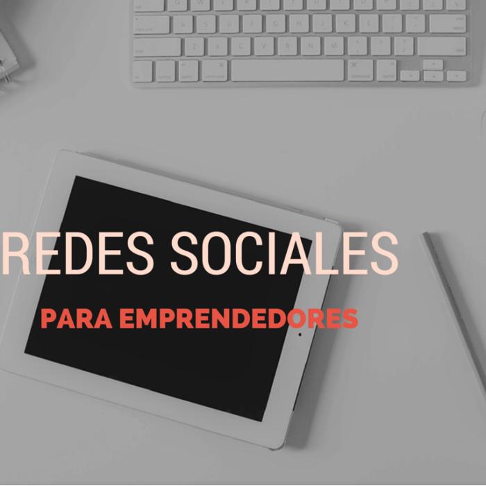 Emprendedores: por qué es importante estar en las redes sociales