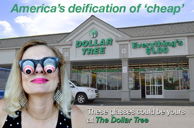 America's deification of 'cheap'