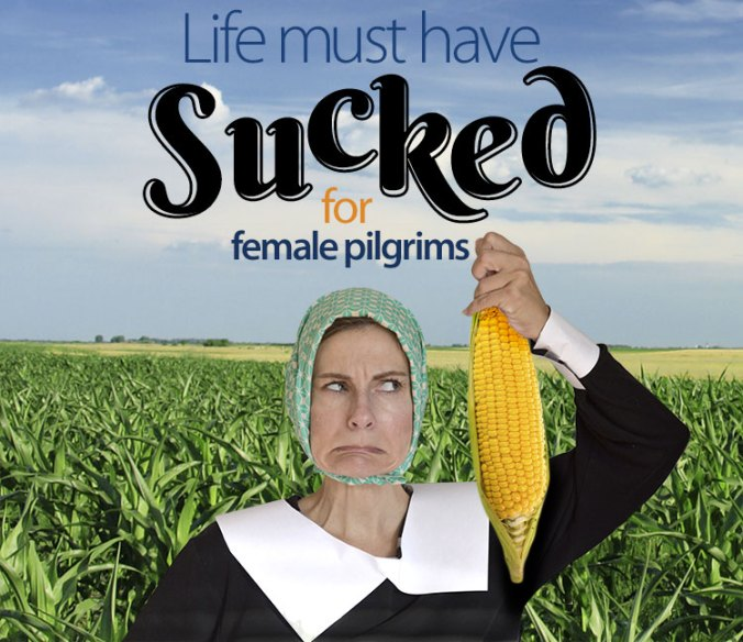 Life must have sucked for female pilgrims
