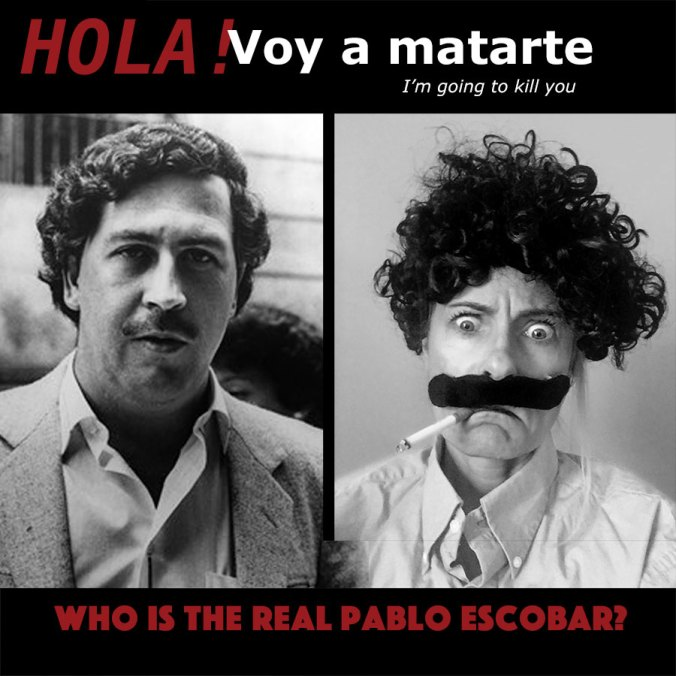 Who is the real Pablo Escobar? I am going to kill you