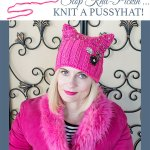 Stop Knit-Pickin'… KNIT A PUSSYHAT!