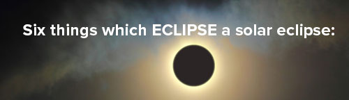 6 things which eclipse a solar eclipse
