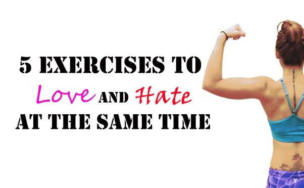 5 Exercises to Love and Hate at the Same Time