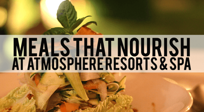 Meals that Nourish at Atmosphere Resorts & Spa